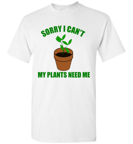 Sorry I Can't My Plants Need Me Gardening