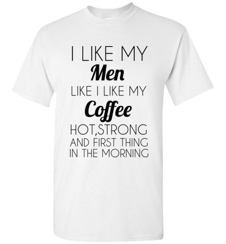 I Like My Men Like I Like My Coffee T-Shirt