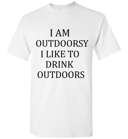 I Am Outdoorsy I Like to Drink Outdoors T-Shirt