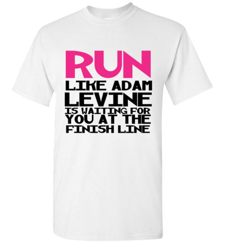 Run Like Adam Levine is Waiting for you at the Finish Line
