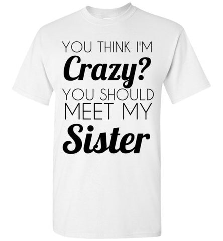 "You Think I""m Crazy You Should Meet My Sister"