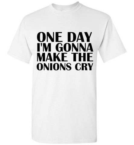 On Day I'm Gonna Make the Onions Cry T-Shirt
