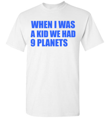 When I Was a Kid We Had 9 Planets