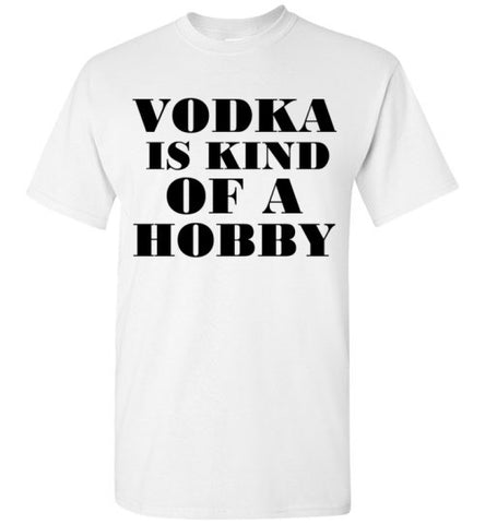 Vodka is a Kind of a Hobby