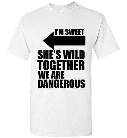 I'm Sweet She's Wild Together We are Dangerous T-Shirt