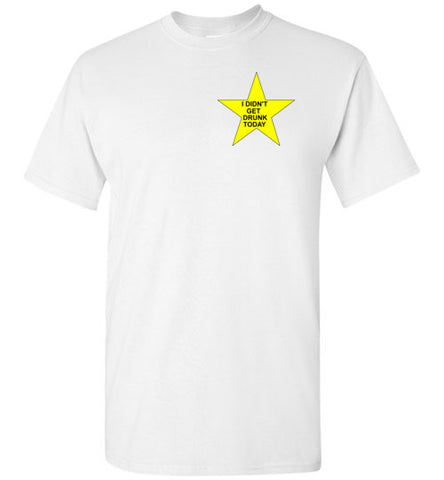 I Didn't Get Drunk Today Gold Star T-Shirt