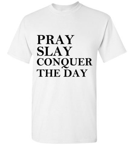 Pray Slay Conquer the Day