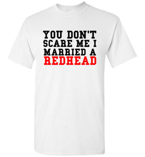 You Don't Scare Me I Married a Redhead