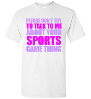 Please Don't Talk to me about your Sports Game Thing