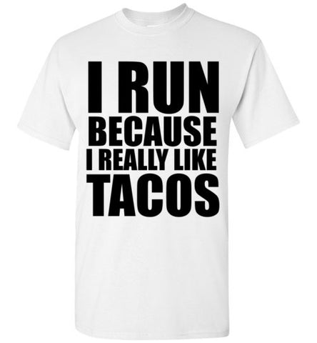 I Run Because I Really Like Tacos