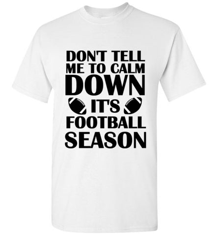 Don't Tell Me To Calm Down It's Football Season T-Shirt