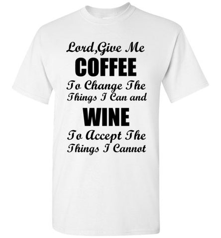 Lord Give Me Coffee To Change The Things I Can and Wine To Accept The Things I Cannot