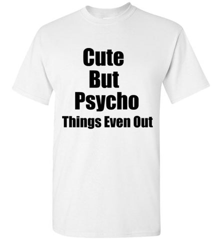 Cute But Psycho Things Even Out T-Shirt