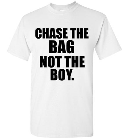 Chase The Bag Not the Boy T-Shirt