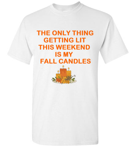 The Only Thing Getting Lit This Weekend is My Fall Candles T-Shirt