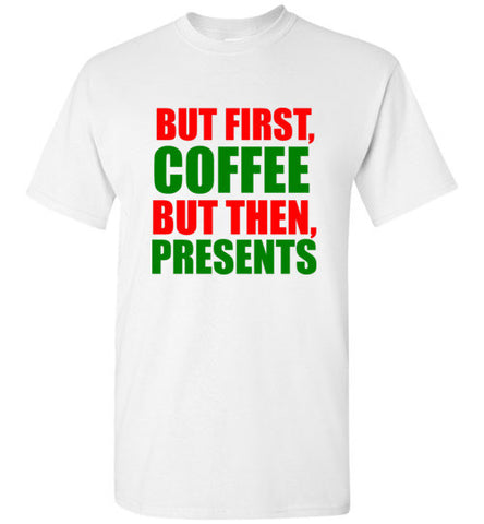 But First, Coffee But Then, Presents Christmas T-Shirt