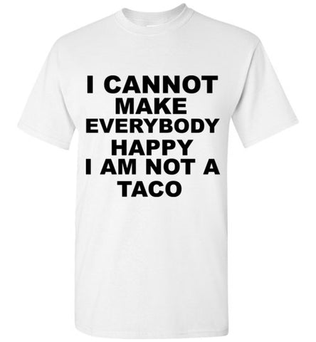 I Cannot Make Everybody Happy I Am Not a Taco T-Shirt