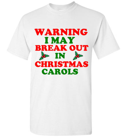 Warning I May Break Out in Christmas Carols T-Shirt