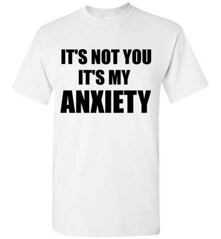 It's Not You It's My Anxiety T-Shirt