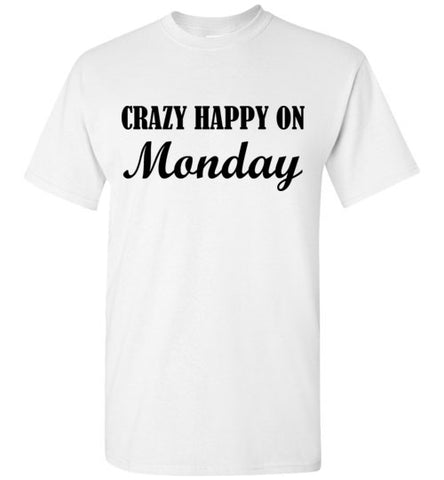 Crazy Happy on Monday T-Shirt