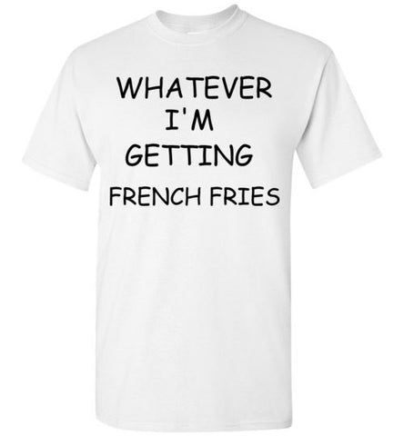 Whatever I'm Getting French Fries
