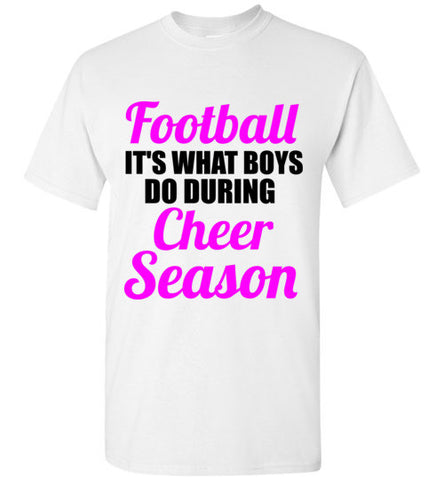 Football It's What Boys Do During Cheer Season T-Shirt