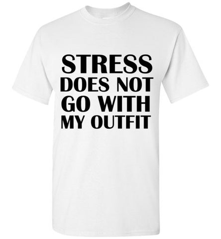 Stress Does Not Go With My Outfit T-Shirt