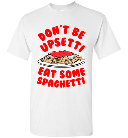 Don't Be Upsetti Eat Some Spaghetti T-Shirt