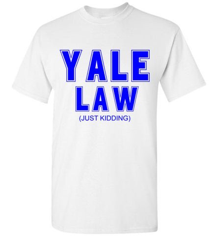 Yale Law Just Kidding T-Shirt