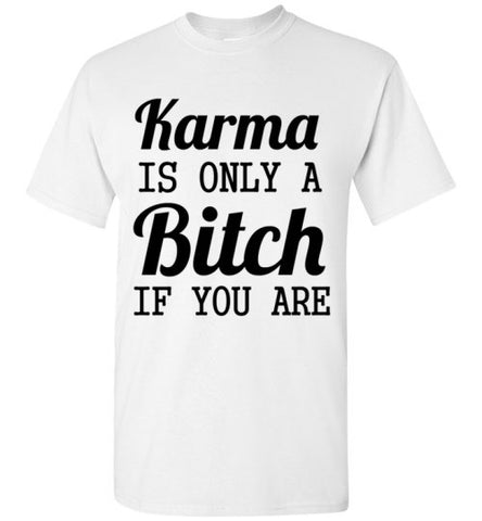 Karma is Only a Bitch If You Are