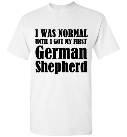 I Was Normal Until I Got My First German Shepherd