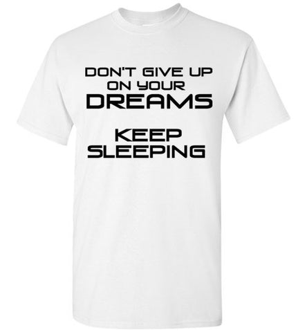 Don't Give Up On Your Dreams Keep Sleeping