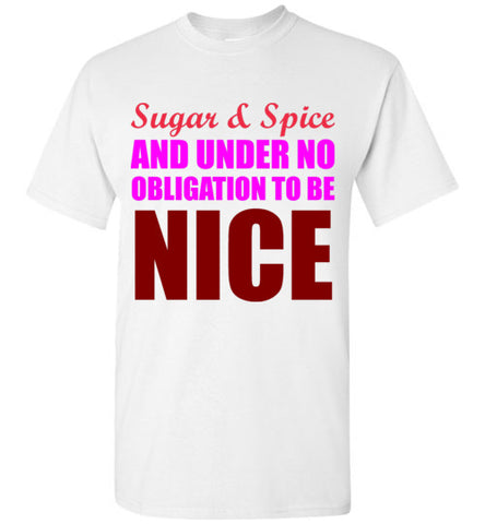 Sugar and Spice and Under No Obligation to be Nice T-Shirt