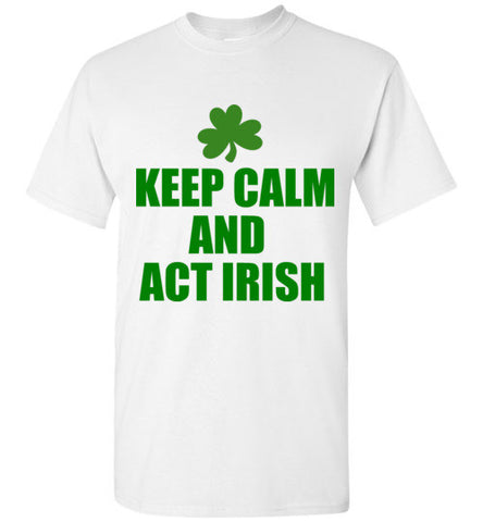Keep Calm and Act Irish T-Shirt