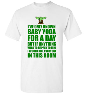 I've Only Known Baby Yoda For a Day T-Shirt