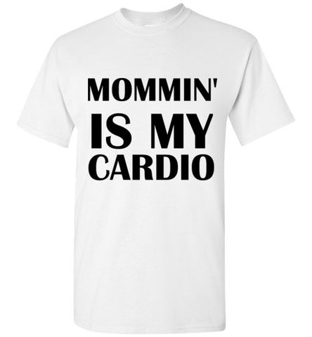 Mommin' Is My Cardio T-Shirt