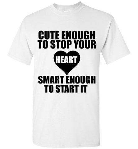 Cute Enough to Stop Your Heart Smart Enough to Start It Nurse T-Shirt