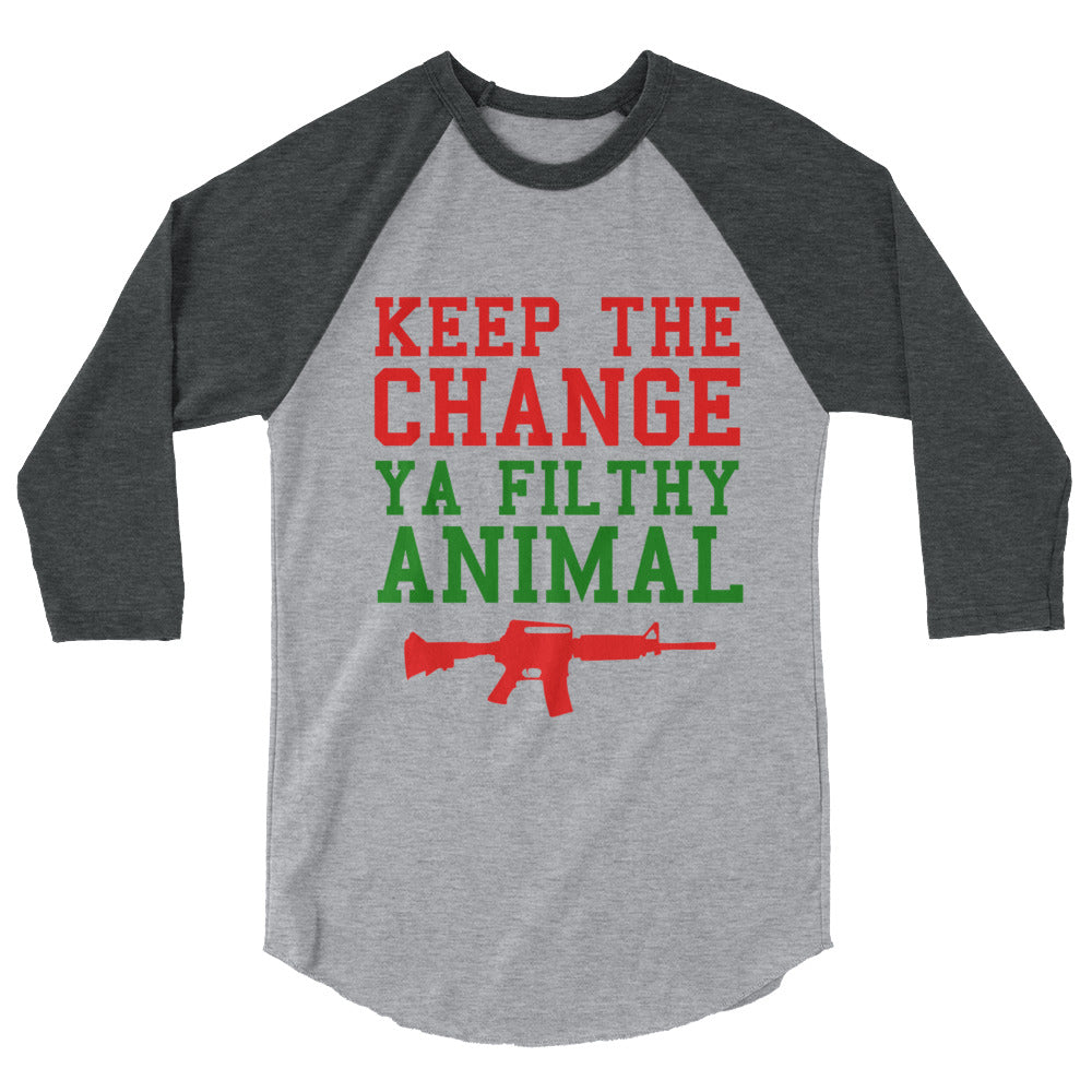 Keep the Change Ya Filthy Animal 3/4 sleeve raglan shirt