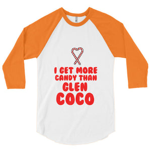 I Get More Candy Than Glen Coco 3/4 sleeve raglan shirt