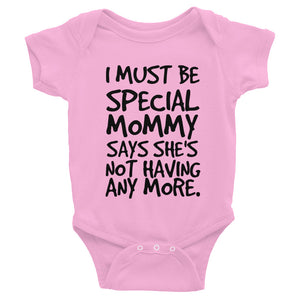 I Must Be Special Mommy Says She's Not Having Any More Infant Bodysuit
