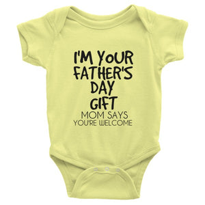 I'm Your Father's Day Gift Mom Says You're Welcome Infant short sleeve one-piece