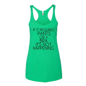 If It Requires Pants or a Bra It's Not Happening Racerback Tank Top