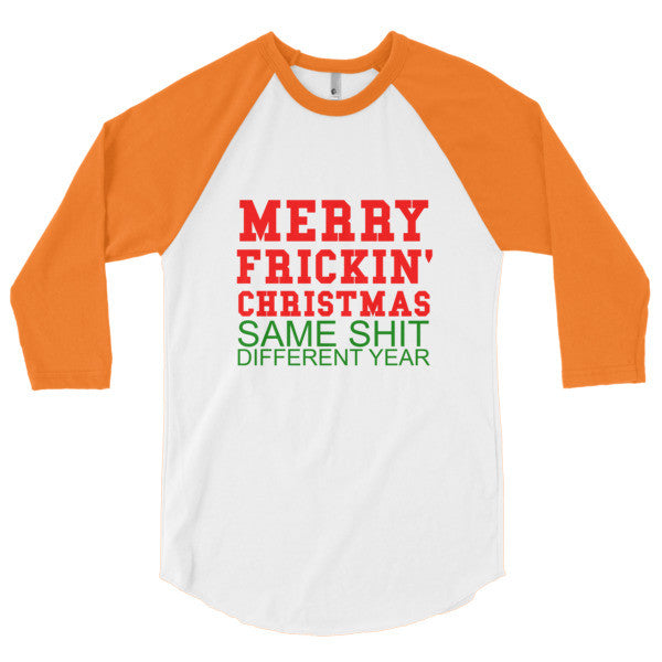 Merry Frickin' Christmas Same Shit Different Year 3/4 sleeve raglan shirt