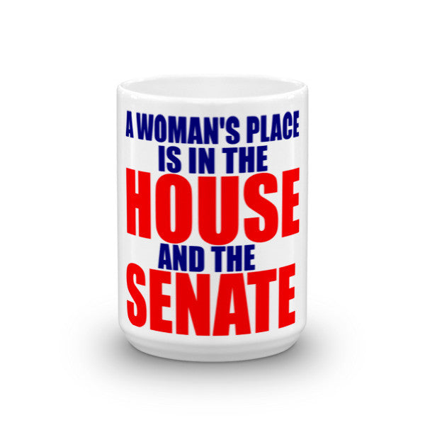 A Woman's Place is in the House and the Senate Mug