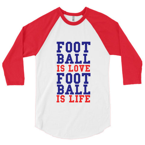 Football is Love Football is Life 3/4 sleeve raglan shirt