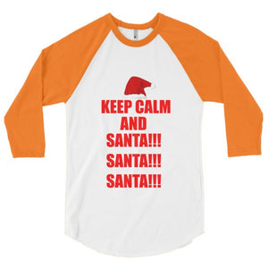 Keep Calm and Santa Santa Santa 3/4 sleeve raglan shirt