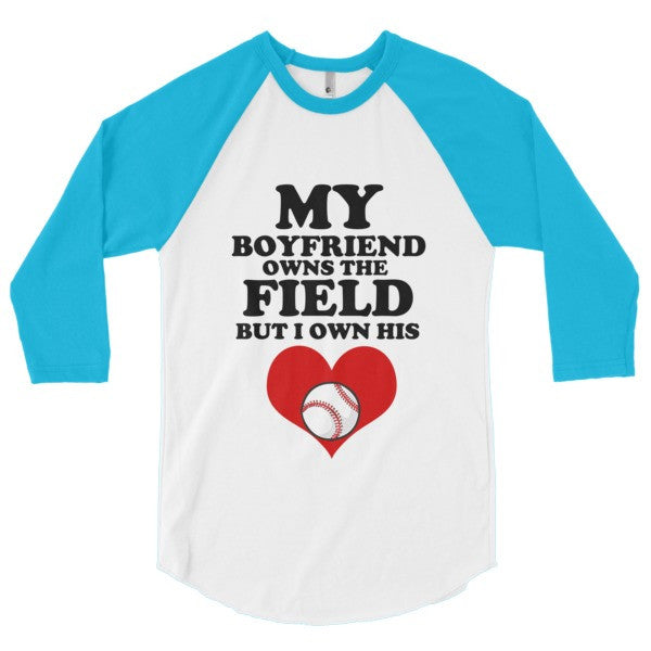 My Boyfriend Owns the Field But I Own His Heart 3/4 sleeve raglan shirt