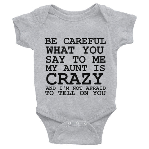 Be Careful What You Say To Me My Aunt is Crazy and I'm Not Afraid to Tell On You Infant Bodysuit