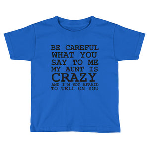 Be Careful What You Say To Me My Aunt is Crazy Toddler Kids Short Sleeve T-Shirt