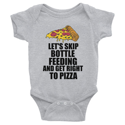 Let's Skip Bottle Feeding and Get Right To Pizza Infant Bodysuit